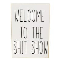 Welcome To The Shit Show Block Sign
