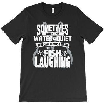 you can almost hear the fish laughing! T-Shirt
