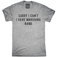 Sorry I Can't I Have Marching Band T-Shirt, Hoodie, Tank Top