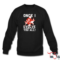 Once I Evolve Im Going To Kill You All sweatshirt