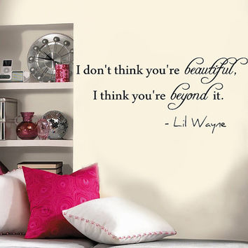 I don't think you're beautiful, I think you're beyond it. Lil Wayne Wall Decal