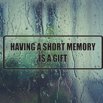 Having a short memory is a gift Vinyl Decal (Permanent Sticker)