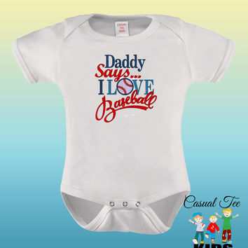 Daddy Says I Love Baseball EMBROIDERED Funny Baseball Baby Bodysuit or Toddler Tshirt