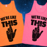 We're Like This (Best Friends Shirts) $25 Each | Lookhuman.com
