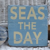 SEAS THE DAY, Beach, Coastal, Nautical Decor, Distressed, Hanging or Shelf Sitter Wood Hand Painted Sign, Reclaimed Beach Wood