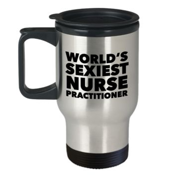 World's Sexiest Nurse Practitioner Travel Mug Stainless Steel Insulated Coffee Cup Neonatal Psychiatric Doctorate Gifts