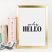WHY HELLO POSTER,Quote Poster,Why Hello Print,Hello,Scandinavian Wall Art,Why Hello Quote,Typography Print,Printable Quote,Wall Art,Instant