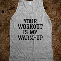 YOUR WORKOUT IS MY WARM-UP TANK TOP (BLK 312141)