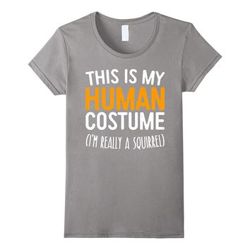 This Is My Human Costume I'm Really A Squirrel T-Shirt