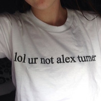 Lol ur not Alex turner white tshirt for women tshirts shirts shirt top