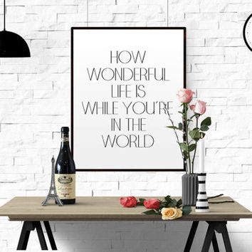 Typography Print Wall Art Poster Printable Quote Nursery Decor Art Prints Motivational Print How Wonderful Life Is Now You're In The World