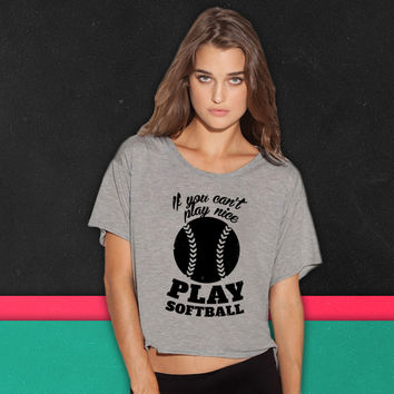 If You Cant Play Nice Play Softball boxy tee