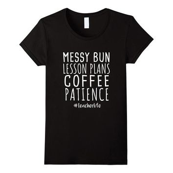 Tops and Tees T-Shirt Messy Bun Lesson Plans Coffee Patience Teacher Life T Shirt Women Brand Clothing T-Shirts Short Sleeve Cotton Top Tee AT_60_4 AT_60_4