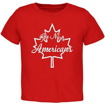 Canada The Nicer Americans Toddler T Shirt