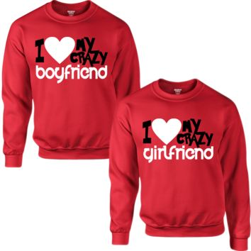 I LOVE MY CRAZY GIRLFRIEND I LOVE MY CRAZY BOYFRIEND COUPLE SWEATSHIRT