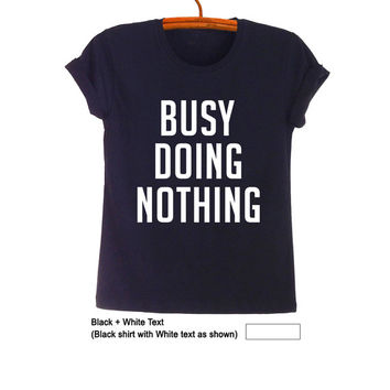 Busy doing nothing TShirt Fashion Blogger Funny Humor Hipster Tumblr Womens Teenage Mens Gifts Cute Black Tee Cool Tops Instagram Pinterest