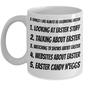 5 Things Easter Mug Breakfast Mug White Coffee Cup For Easter 2017 2018 Gifts For Family Grandparent Grandma Granddad Wive Husband Couples Funny Sayings Holiday Tea Coffee Mugs Cups Easter Egg Hunt Jar
