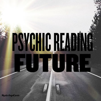 Psychic Reading- Future, What will the next months and years bring? Future Psychic Reading, Accurate and in-depth reading, video or email