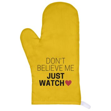 Don't Believe Me Just Watch Oven Mitt