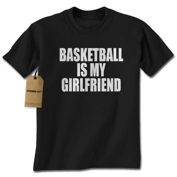 Basketball Is My Girlfriend Mens T-shirt