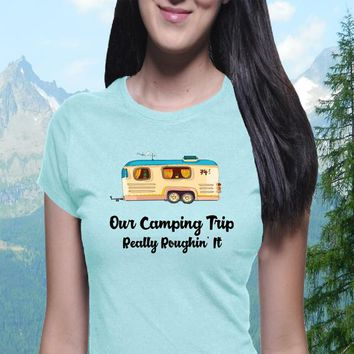 Our Camping Trip Shirt, Camping Shirt, Boyfriend Tee, Funny Shirt, Sarcastic Shirt, Trendy Tee, Girl Power, Roughing it, Awesome Tee