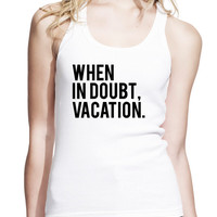 When In Doubt Vacation Longer Length Jersey Tank Top, Womens Tank Top, Slim Fit