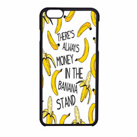 Theres Always Money In The Banana Stand iPhone 6 Case