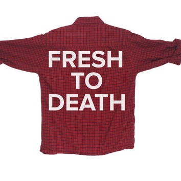 Fresh to Death - Screen Printed Flannel Unisex Shirt |  (Colors vary, All Sizes Available!)