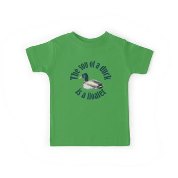 'The Son Of A Duck Is A Floater Text' Kids Clothes by taiche