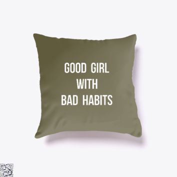 Good Girl With Bad Habits, Funny Throw Pillow Cover