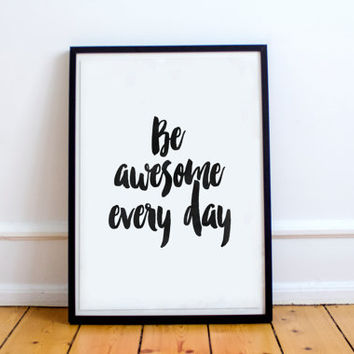 "PRINTABLE art""be awesome every day"" inspirational poster,motivational quotes,black white,gift ideahome wall decor,you are awesome,best words"