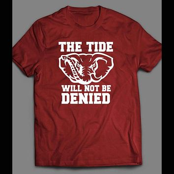 """COLLEGE FOOTBALL ALABAMA """"THE TIDE WILL NOT BE DENIED"""" MEN'S SHIRT"""