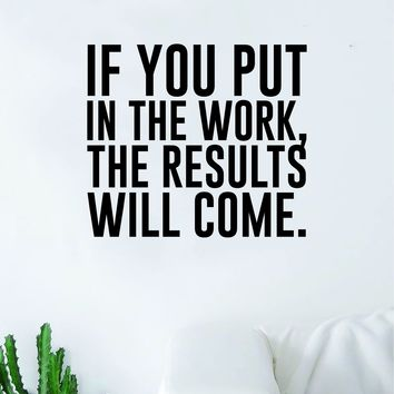 Put in Work Results Will Come Quote Wall Decal Quote Sticker Vinyl Art Home Decor Decoration Living Room Bedroom Inspirational Motivational Work Hard Gym Fitness Sports