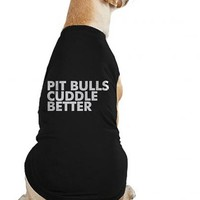 """""""Pit bulls Cuddle Better"""" Dog Tee by Dpcted Apparel (Black)"""