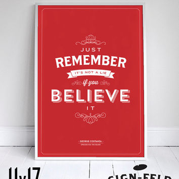 "It's Not A Lie If You Believe It - Seinfeld Poster - George Costanza - 11x17"" - Dorm Room"