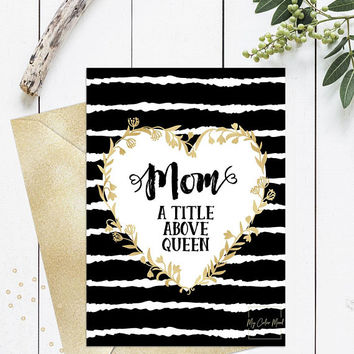 Mom a title above queen, Funny mothers day card, Printable mothers day card, Funny birthday card for mom, Gold black floral heart stripes