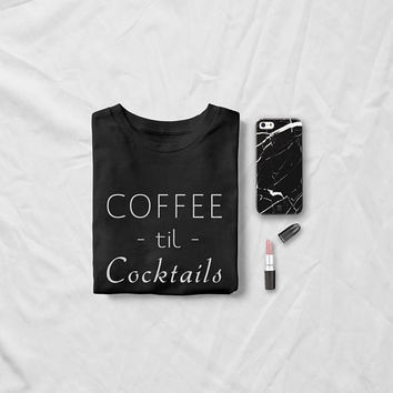 Coffee til cocktails Funny T-Shirt T Shirt with sayings Tumblr Shirt Teenage Girl Gifts Graphic Tee Women T-Shirts gift Womens