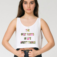 White Crop Top - FREE shipping to USA cropped tee american apparel shirt crop tank summer tops floral blend best things in life arent things