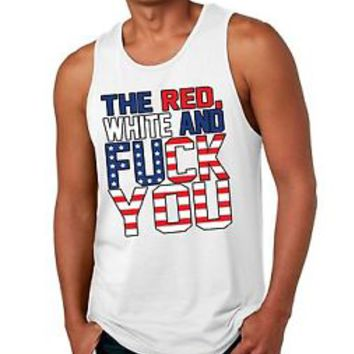 Men's Tank The Red White And F**K You 4th Of July Shirt Independence Day Usa