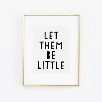 Let Them Be Little, Never Grow Up, Playroom Wall Art, Children Print, Nursery Print, Kids Art, Inspirational Quote, Kids Room, Printable Art