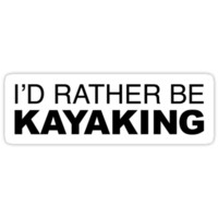 I'D RATHER BE KAYAKING by LudlumDesign