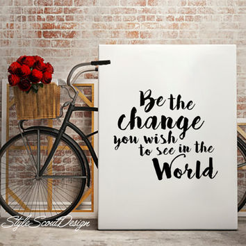 Printable wall art - Be The Change You Wish To See In The World, typography print, Inspirational print, Wall art, Printable wall art