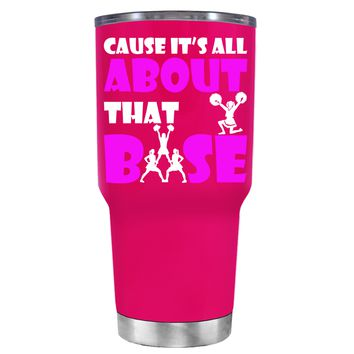 Cause its All About the Base on Hot Pink 30 oz Tumbler Cup