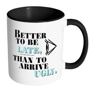 Better To Be Late Than Ugly Mug