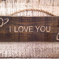 I Love You. Rustic Wood Sign .