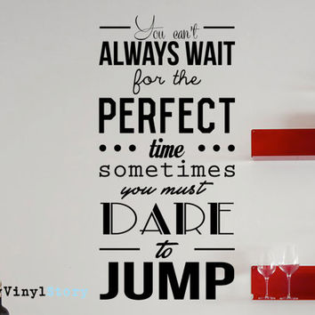"Inspiring Typography Wall Decal Quote ""You Can't Always Wait for the Perfect Time Sometimes You Must Dare to Jump"" 34 x 16 inches"