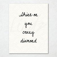 Shine On You Crazy Diamond Lyrics By Pink Floyd Print - Inspirational Print - Music Print - Pink Floyd Print - Printable Art - Wall Art