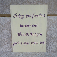 Pick A Seat Sign, Today Two Families Become One, We Ask That You Pick A Seat, Not A Side Sign, Wedding Sign, Today Two Families Sign