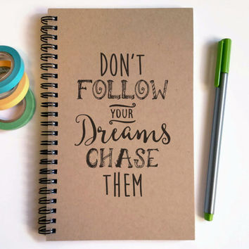 Writing journal, spiral notebook, cute diary, small sketchbook memory book 5x8 - Don't follow your dreams chase them, motivational quote