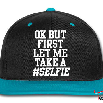 OK But First Let Me Take A Selfie Snapback